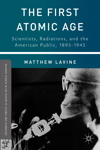 The First Atomic Age: Scientists, Radiations and the American Public, 1845-1945