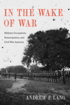 In the Wake of War: Military Occupation, Emancipation, and Civil War America